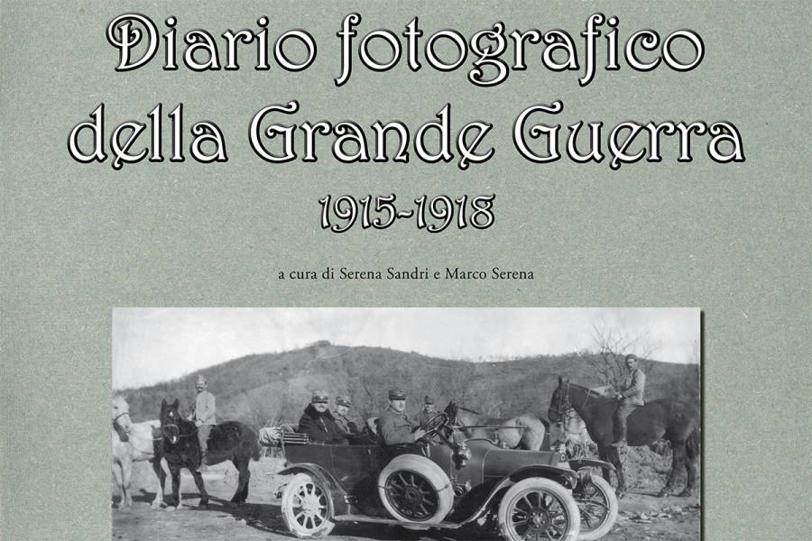 2016. Diario fotografico della Grande Guerra 1915-1918